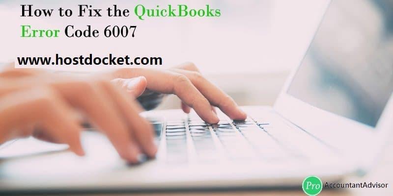 How to Fix the QuickBooks Error Code 6007