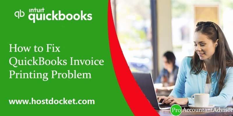 How to Fix QuickBooks Invoice Printing Problem-Pro Accountant Advisor