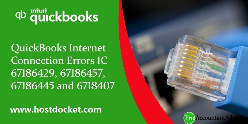 QuickBooks Internet Connection Errors IC 67186429, 67186457, 67186445 and 6718407-Pro Accountant Advisor