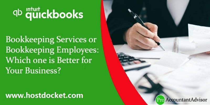 Bookkeeping Services or Bookkeeping Employees-Which one is Better for Your Business-proaccountantadvisor